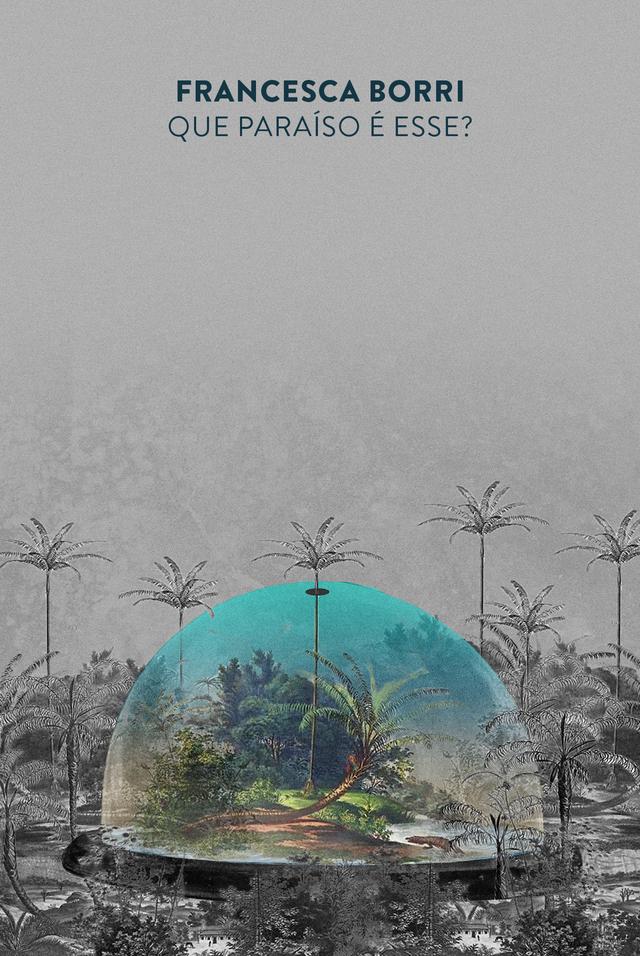 """Capa do livro """"Que paraíso é esse"""", ilustrada com a imagem de uma redoma de vidro que separa um ambiente colorido de uma floresta em preto e branco"""