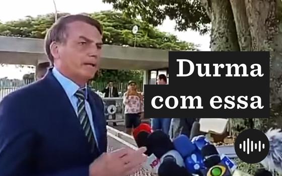 A avaliação da atuação de Bolsonaro. E a resposta presidencial