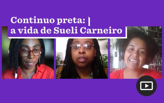 O legado de Sueli Carneiro, por 3 intelectuais negras